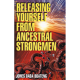 Releasing Yourself From Ancestral Strongmen